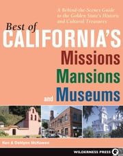 Best of California's Missions, Mansions, and Museums - A Behind-the-Scenes Guide to the Golden State's Historic and Cultural Treasures ebook by Ken McKowen,Dahlynn McKowen