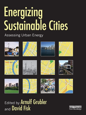 Energizing Sustainable Cities - Assessing Urban Energy ebook by
