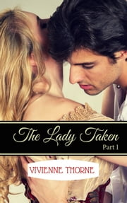 The Lady Taken: Part 1 ebook by Vivienne Thorne