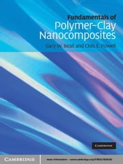 Fundamentals of Polymer-Clay Nanocomposites ebook by Gary W. Beall,Clois E. Powell