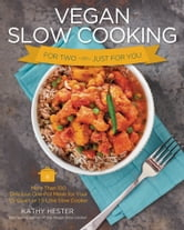 Vegan Slow Cooking for Two or Just for You - More than 100 Delicious One-Pot Meals for Your 1.5-Quart/Litre Slow Cooker ebook by Kathy Hester,Kate Lewis