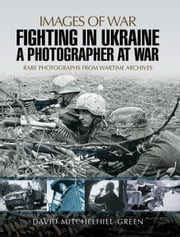 Fighting in Ukraine - A Photographer at War ebook by David Mitchelhill-Green