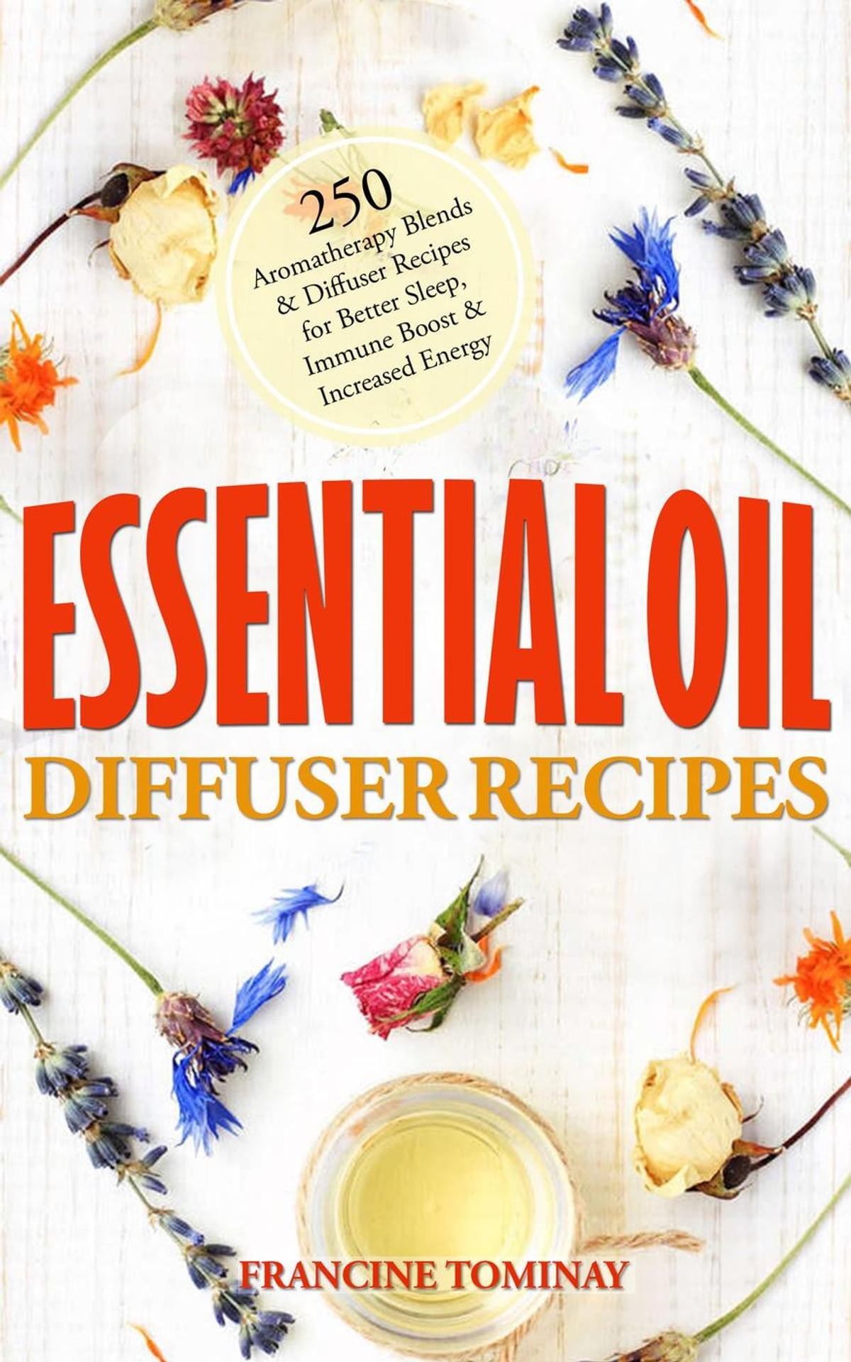 Essential Oil Diffuser Recipes 250 Aromatherapy Blends And Diffuser