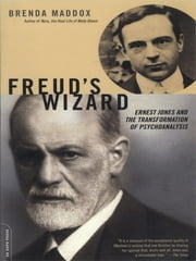 Freud's Wizard - Ernest Jones and the Transformation of Psychoanalysis ebook by Brenda Maddox