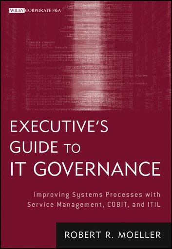 Executive's Guide to IT Governance - Improving Systems Processes with Service Management, COBIT, and ITIL ebook by Robert R. Moeller