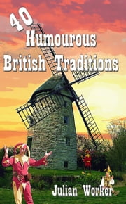 40 Humourous British Traditions ebook by Julian Worker