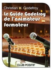 Le Guide Godefroy de l'Animateur Formateur ebook by Christian H. Godefroy