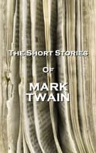 The Short Stories Of Mark Twain ebook by Mark Twain