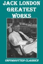 The Complete Works of Jack London ebook by Jack London