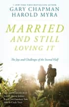 Married And Still Loving It - The Joys and Challenges of the Second Half ebook by Harold Myra, Gary Chapman