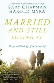 Married And Still Loving It - The Joys and Challenges of the Second Half ebook by Harold Myra,Gary Chapman