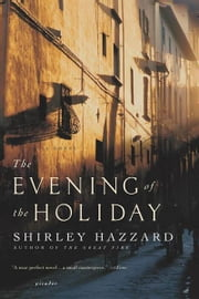 The Evening of the Holiday - A Novel ebook by Shirley Hazzard