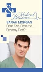Dare She Date the Dreamy Doc? (Mills & Boon Medical) ebook by Sarah Morgan
