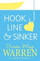 Hook, Line & Sinker ebook by Susan May Warren
