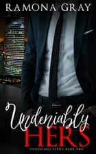 Undeniably Hers (Book Two) ebook by Ramona Gray