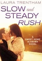 Slow and Steady Rush - A Sweet Home Alabama Novel eBook by Laura Trentham