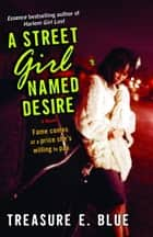 A Street Girl Named Desire - A Novel ebook by Treasure E. Blue