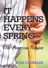 It Happens Every Spring - Our American Pastime ebook by Ron Conklin