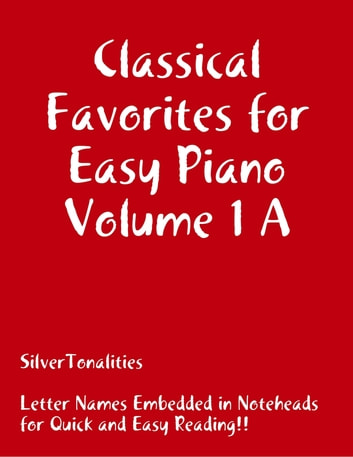Classical Favorites for Easy Piano Volume 1 A ebook by Silver Tonalities