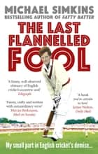 The Last Flannelled Fool - My small part in English cricket's demise and its large part in mine ebook by Michael Simkins