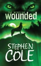 The Wereling 1: Wounded ebook by Stephen Cole