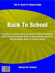 Back To School - Top Back To School Ideas for Back To School Activities, Back To School Ideas, Back To School Rules, Back To School Books, Back To School Safety ebook by Virginia W. McVeigh