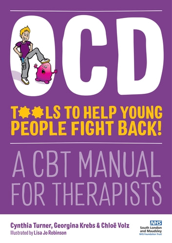 OCD - Tools to Help Young People Fight Back! - A CBT Manual for Therapists ebook by Cynthia Turner,Chloë Volz,Georgina Krebs