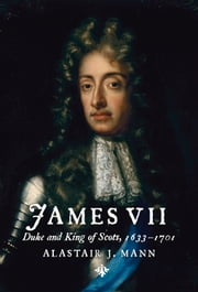 James VII - Duke and King of Scots ebook by Alastair  J. Mann