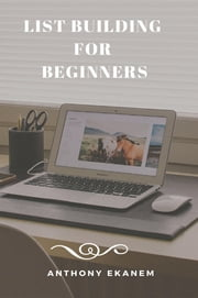 List Building for Beginners ebook by Anthony Ekanem