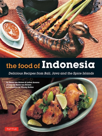 Food of Indonesia - Delicious Recipes from Bali, Java and the Spice Islands ebook by Heinz Von Holzen,Lother Arsana