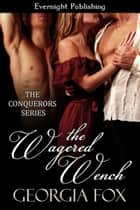 The Wagered Wench ebook by Georgia Fox