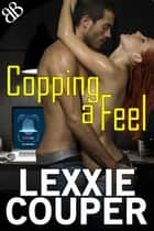 Copping a Feel ebook by Lexxie Couper
