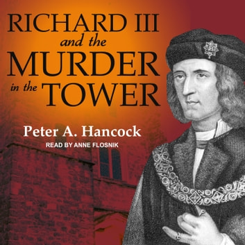 Richard III and the Murder in the Tower audiobook by Peter A. Hancock
