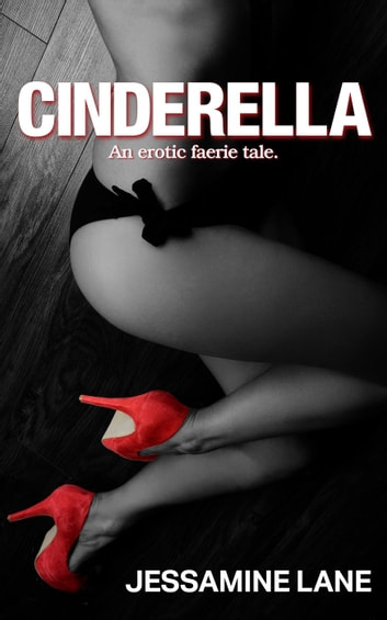 Cinderella - An Erotic Faerie Tale - The Real Erotic Faeire Tales, #2 ebook by Jessamine Lane