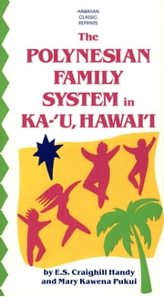 The Polynesian Family System in Ka-'U, Hawai'i ebook by e. s. Craighill Handy, Mary Kawena Pukui
