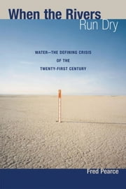 When the Rivers Run Dry - Water--The Defining Crisis of the Twenty-first Century ebook by Fred Pearce