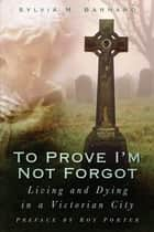 To Prove I'm Not Forgot ebook by Sylvia M Barnard