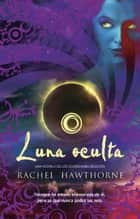 Luna oculta ebook by Rachel Hawthorne