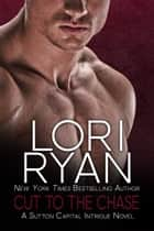 Cut to the Chase ebook by Lori Ryan