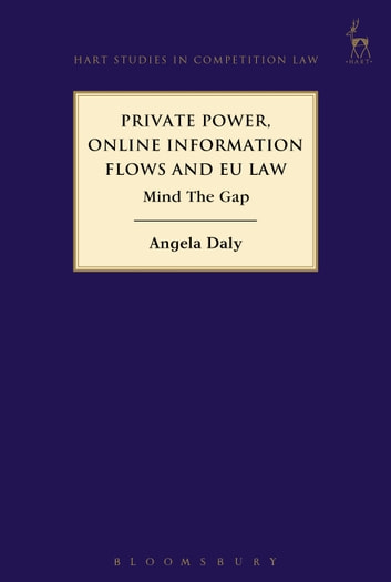 Private Power, Online Information Flows and EU Law - Mind The Gap ebook by Dr Angela Daly