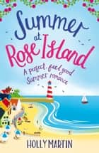 Summer at Rose Island - A perfect feel good summer romance ebook by