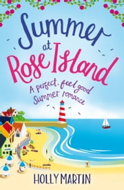 Summer at Rose Island - A perfect feel good summer romance ebook by Holly Martin