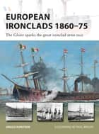 European Ironclads 1860–75 - The Gloire sparks the great ironclad arms race ebook by Angus Konstam, Mr Paul Wright