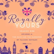 The Maid and The Gardener (Royally Yours Season 1, Episode 4) audiobook by Falguni Kothari