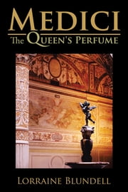 Medici - The Queen's Perfume ebook by Lorraine Blundell