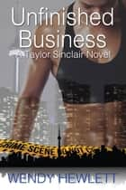 Unfinished Business - A Tayor Sinclair Novel ebook by Wendy Hewlett