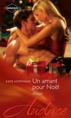 Un amant pour Noël - Alison ebook by Kate Hoffmann