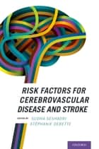 Risk Factors for Cerebrovascular Disease and Stroke ebook by Sudha Seshadri,St?phanie Debette