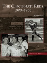 Cincinnati Reds, The: - 1900-1950 ebook by Kevin Grace