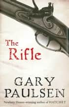 The Rifle ebook by Gary Paulsen